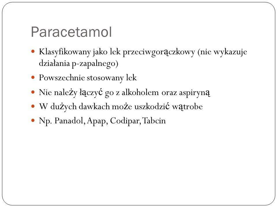 Paracetamol Klasyfikowany jako lek przeciwgor ą czkowy (nie wykazuje działania p-zapalnego) Powszechnie stosowany lek Nie nale ż y ł ą czy ć go z alko