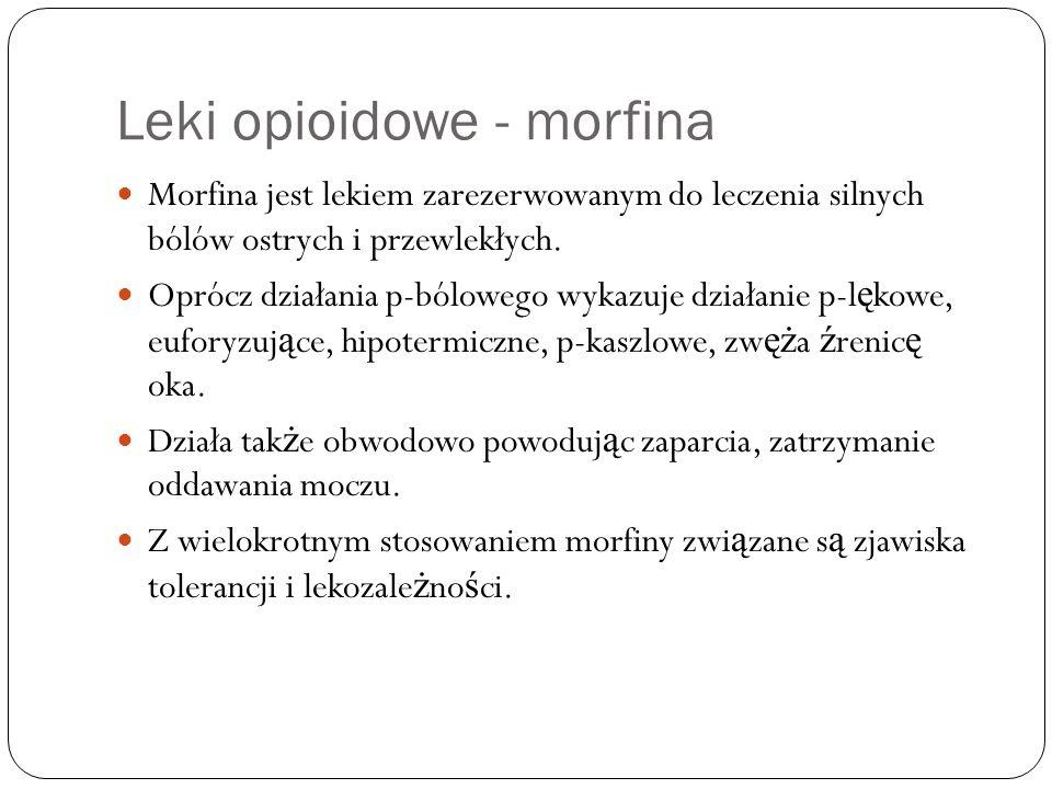 Leki opioidowe - morfina Morfina jest lekiem zarezerwowanym do leczenia silnych bólów ostrych i przewlekłych. Oprócz działania p-bólowego wykazuje dzi