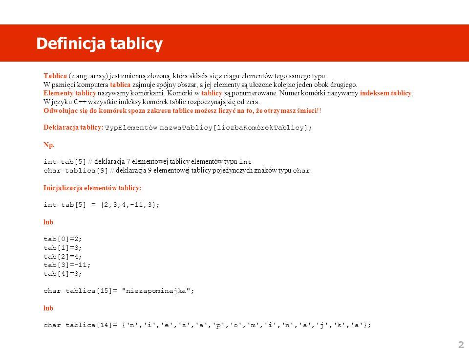 2 Definicja tablicy Tablica (z ang. array) jest zmienną złożoną, która składa się z ciągu elementów tego samego typu. W pamięci komputera tablica zajm