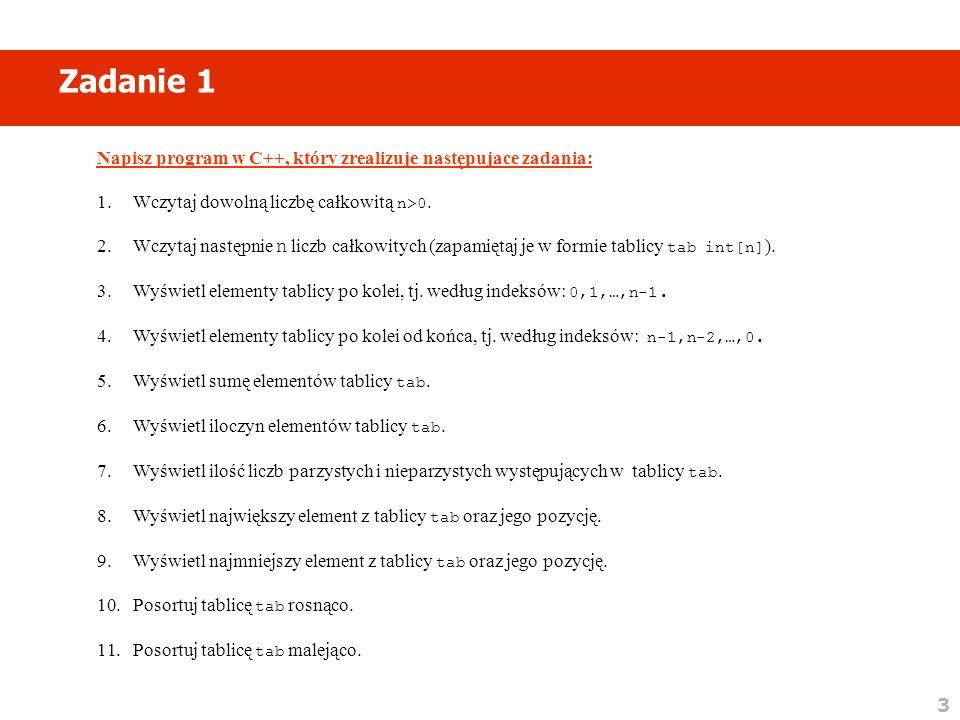 3 Zadanie 1 Napisz program w C++, który zrealizuje następujace zadania: 1.Wczytaj dowolną liczbę całkowitą n>0. 2.Wczytaj następnie n liczb całkowityc
