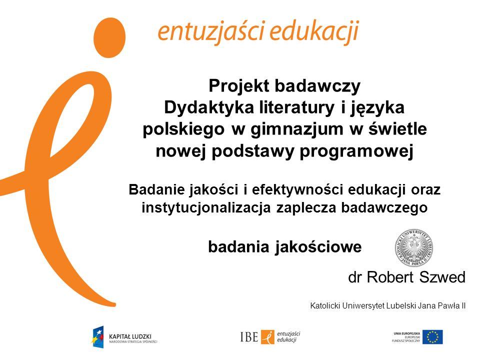 Projekt badawczy Dydaktyka literatury i języka polskiego w gimnazjum w świetle nowej podstawy programowej Badanie jakości i efektywności edukacji oraz