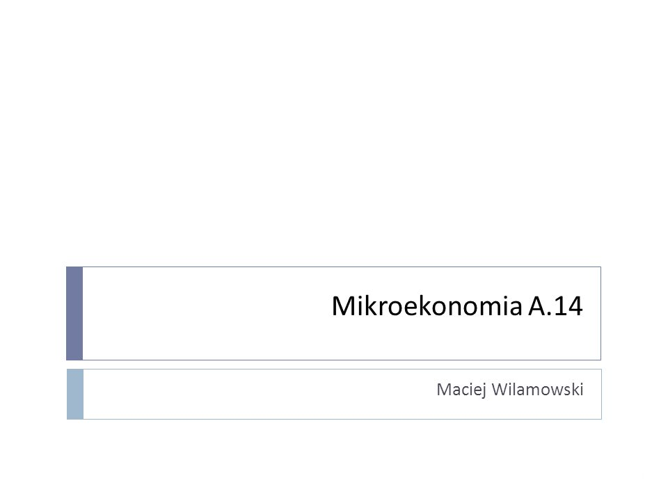 © Mikołaj Czajkowski Mikroekonomia A.14 Maciej Wilamowski