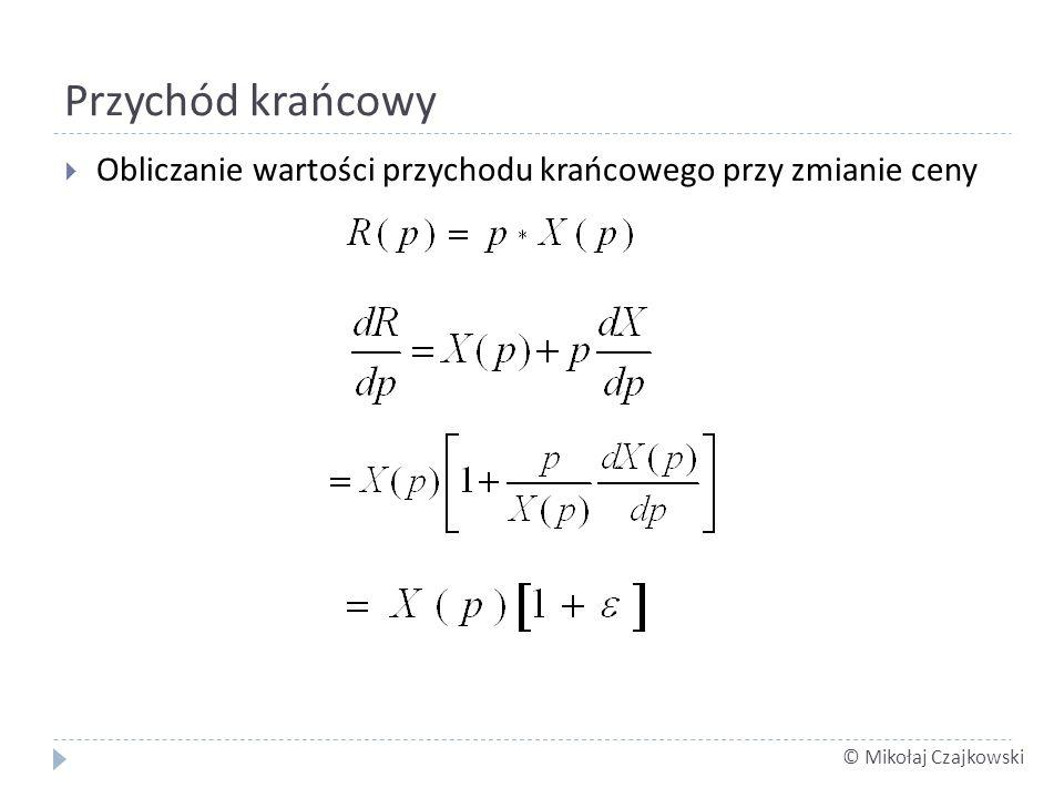 © Mikołaj Czajkowski Przychód krańcowy Obliczanie wartości przychodu krańcowego przy zmianie ceny