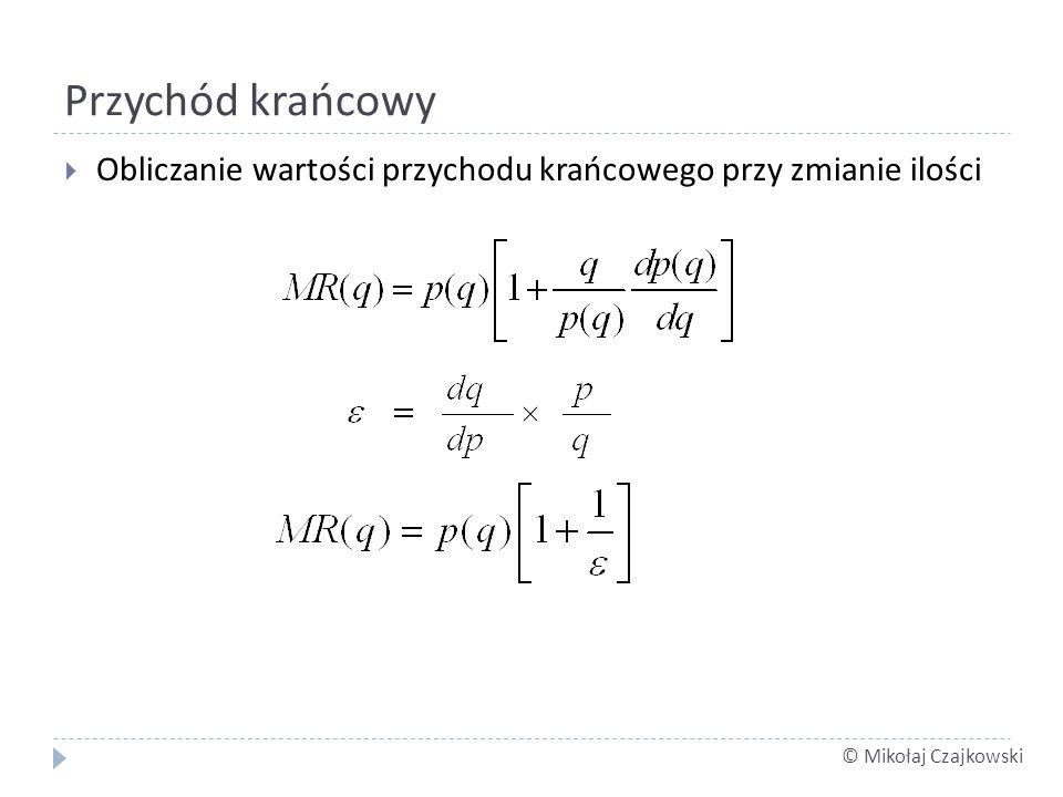 © Mikołaj Czajkowski Przychód krańcowy Obliczanie wartości przychodu krańcowego przy zmianie ilości