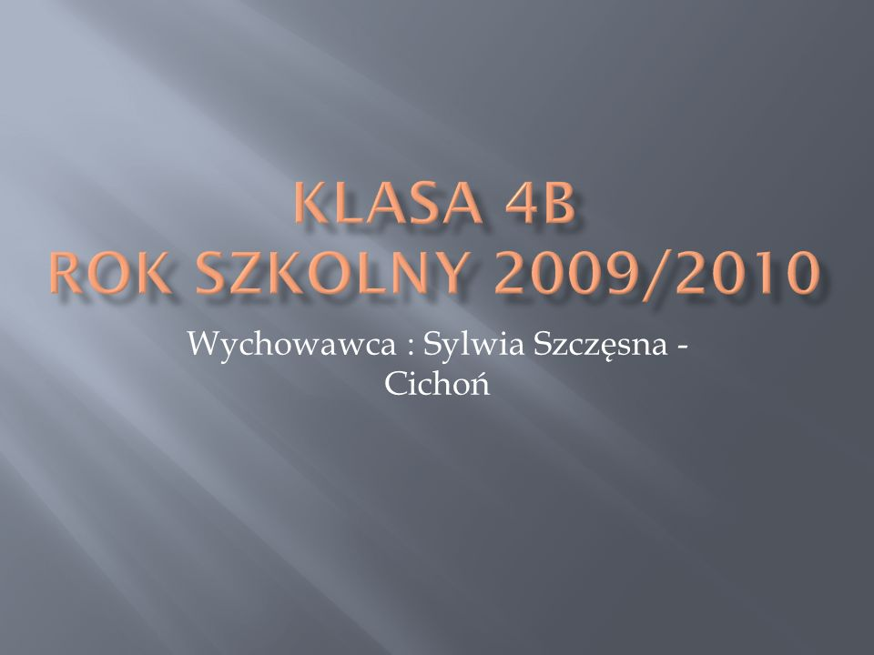 Wychowawca: Sylwia Szczęsna – Cichoń, nauczycielka matematyki i przyrody, opiekun samorządu szkolnego, prowadzi koło origami i gier logiczno – strategicznych, lubi grać w siatkę, chodzić po górach i jeździć na rowerze.