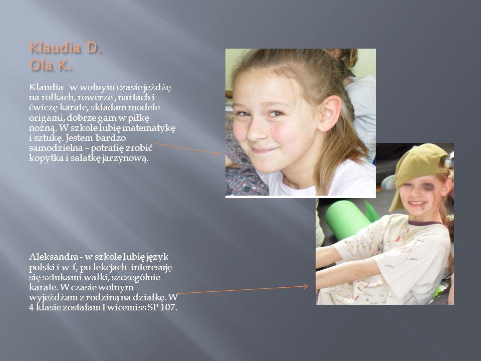 Klaudia D. Ola K. Klaudia - w wolnym czasie jeżdżę na rolkach, rowerze, nartach i ćwiczę karate, składam modele origami, dobrze gam w piłkę nożną. W s