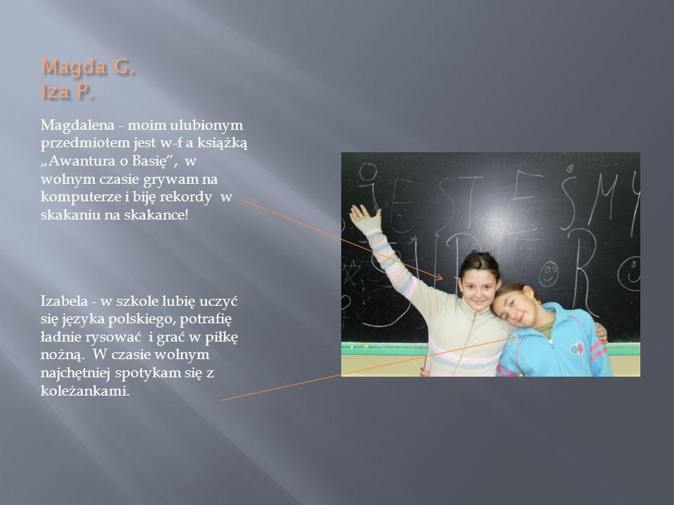 Magda P.Julia O. Julia - lubię pływać, rysować i uczyć się matematyki.