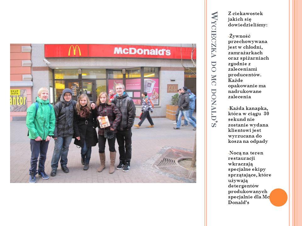 W YCIECZKA DO MC DONALD S Z ciekawostek jakich się dowiedzieliśmy: Żywność przechowywana jest w chłodni, zamrażarkach oraz spiżarniach zgodnie z zaleceniami producentów.