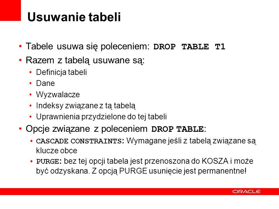 Usuwanie tabeli Tabele usuwa się poleceniem: DROP TABLE T1 Razem z tabelą usuwane są: Definicja tabeli Dane Wyzwalacze Indeksy związane z tą tabelą Up