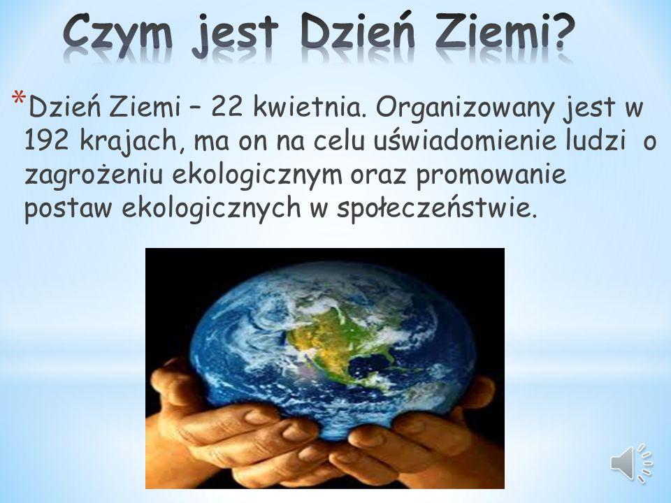 * Dzień Ziemi – 22 kwietnia.