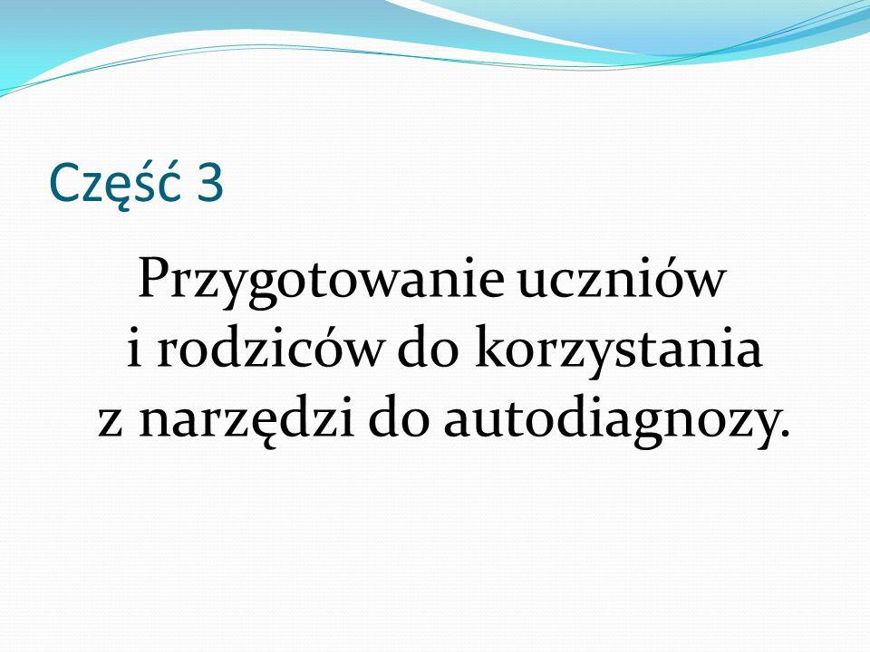 Część 3 Przygotowanie uczniów i rodziców do korzystania z narzędzi do autodiagnozy.