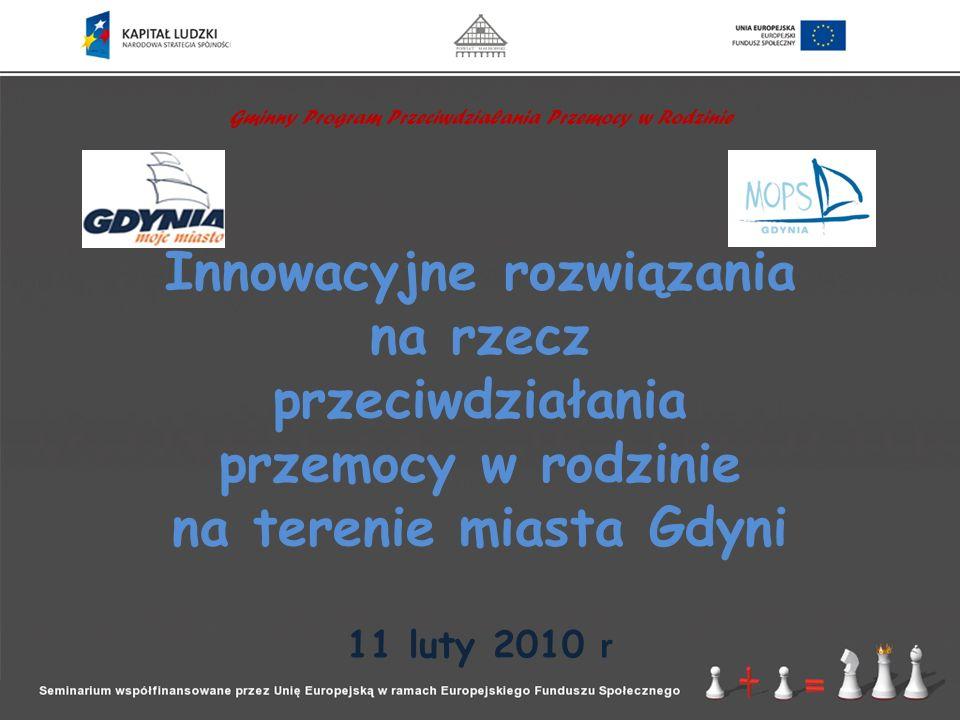 Gminny Program Przeciwdziałania Przemocy w Rodzinie Innowacyjne rozwiązania na rzecz przeciwdziałania przemocy w rodzinie na terenie miasta Gdyni 11 l