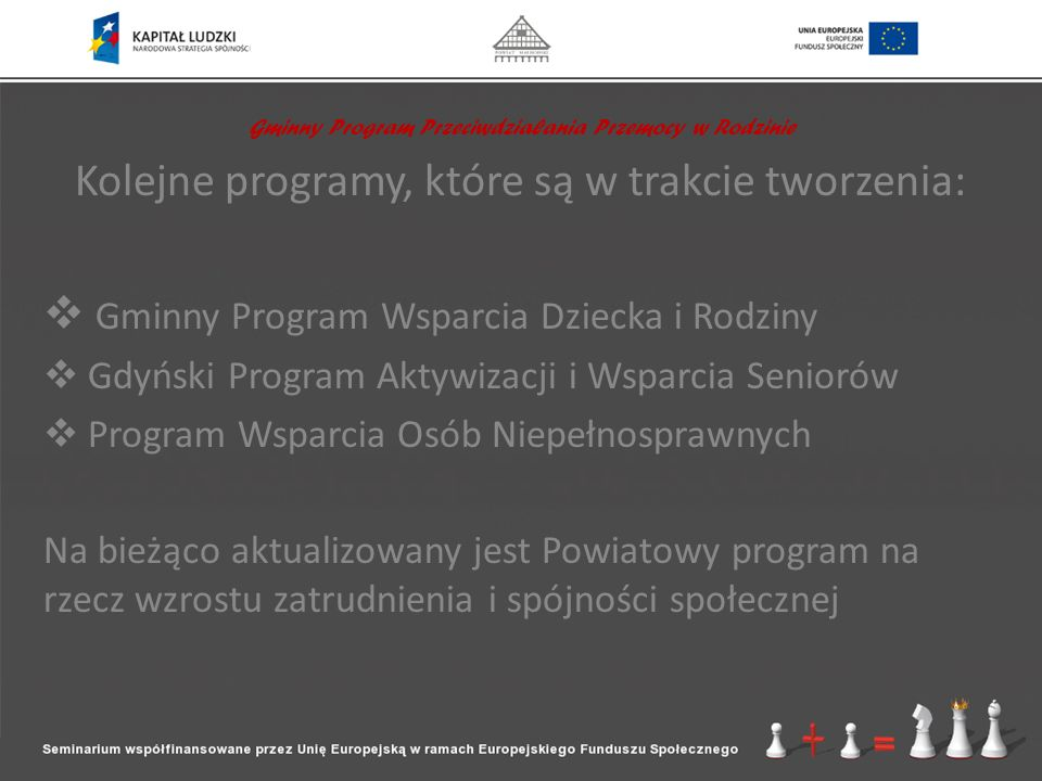 Kolejne programy, które są w trakcie tworzenia: Gminny Program Wsparcia Dziecka i Rodziny Gdyński Program Aktywizacji i Wsparcia Seniorów Program Wspa
