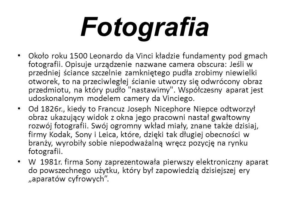 Fotografia Około roku 1500 Leonardo da Vinci kładzie fundamenty pod gmach fotografii. Opisuje urządzenie nazwane camera obscura: Jeśli w przedniej ści
