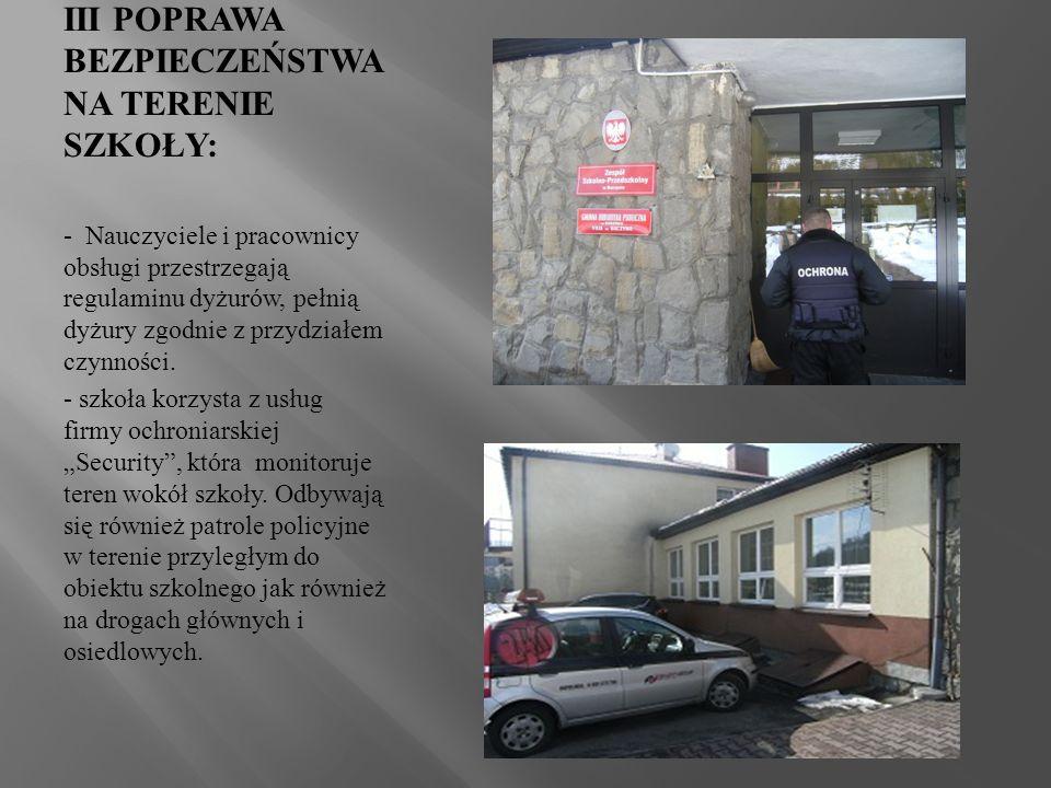 III POPRAWA BEZPIECZEŃSTWA NA TERENIE SZKOŁY: - Nauczyciele i pracownicy obsługi przestrzegają regulaminu dyżurów, pełnią dyżury zgodnie z przydziałem czynności.