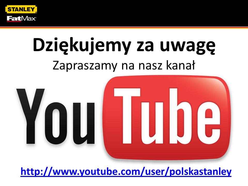 Dziękujemy za uwagę Zapraszamy na nasz kanał http://www.youtube.com/user/polskastanley