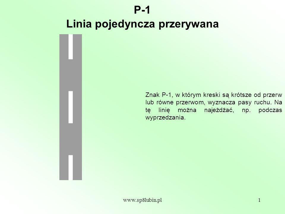 www.sp8lubin.pl1 P-1 Znak P-1, w którym kreski są krótsze od przerw lub równe przerwom, wyznacza pasy ruchu.