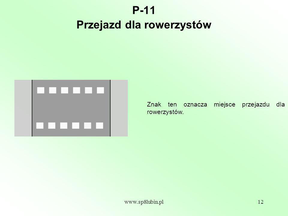 www.sp8lubin.pl12 P-11 Znak ten oznacza miejsce przejazdu dla rowerzystów. Przejazd dla rowerzystów