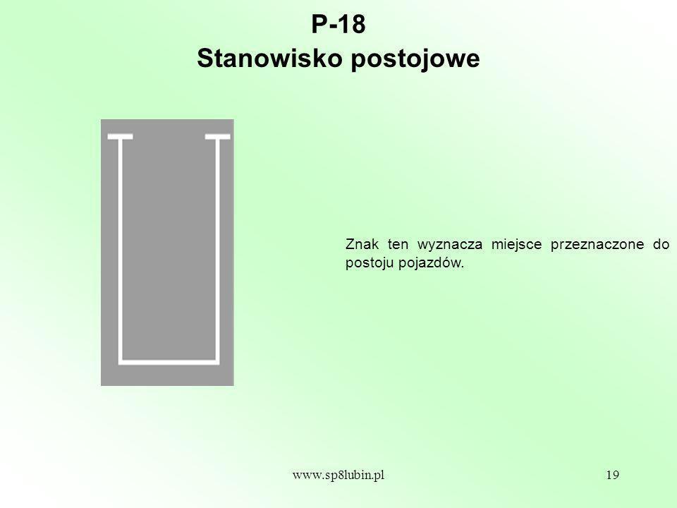 www.sp8lubin.pl19 P-18 Znak ten wyznacza miejsce przeznaczone do postoju pojazdów.