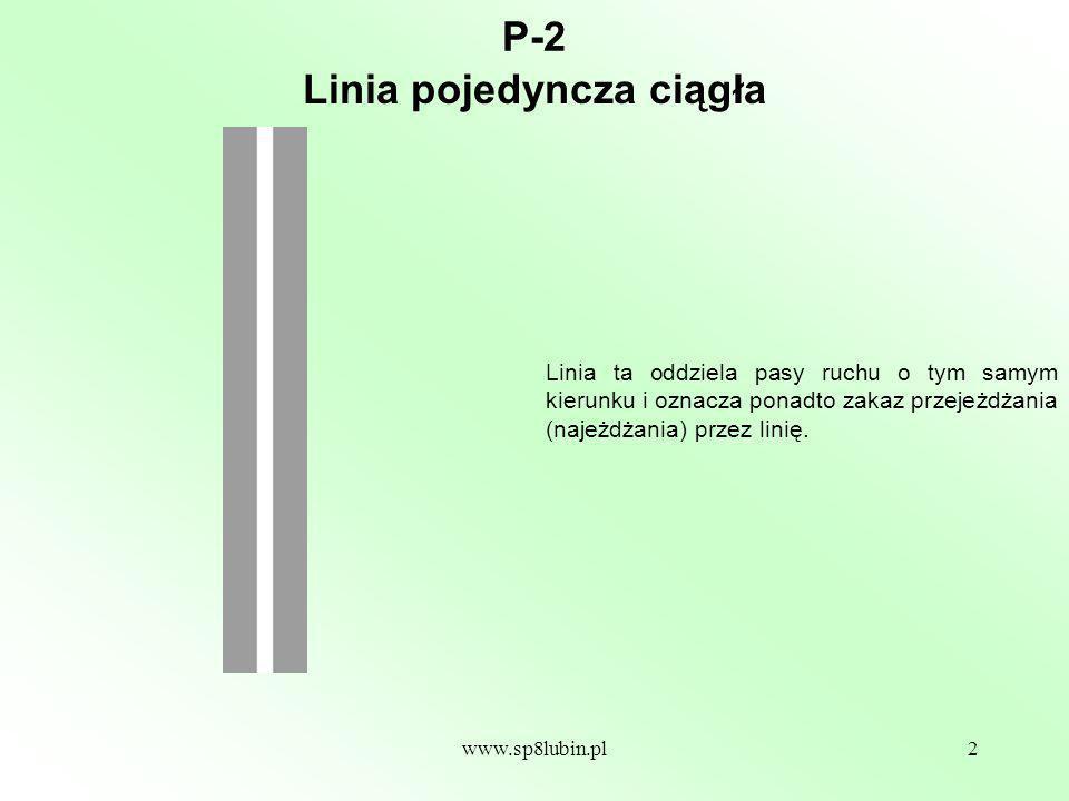 www.sp8lubin.pl3 P-3 Znak ten oznacza zakaz przejeżdżania (najeżdżania) przez tę linię z pasa ruchu położonego przy linii ciągłej, z wyjątkiem powrotu po wyprzedzaniu na pas ruchu zajmowany przed wyprzedzaniem.