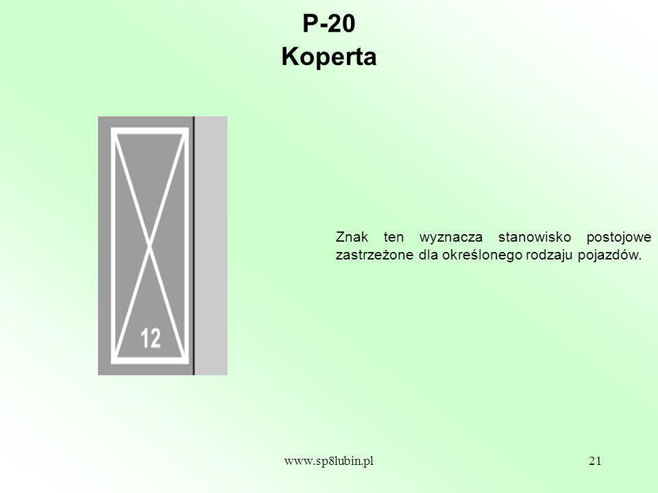 www.sp8lubin.pl21 P-20 Znak ten wyznacza stanowisko postojowe zastrzeżone dla określonego rodzaju pojazdów.