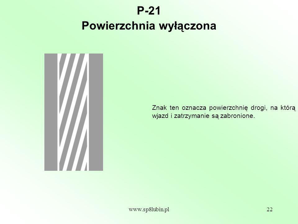 www.sp8lubin.pl22 P-21 Znak ten oznacza powierzchnię drogi, na którą wjazd i zatrzymanie są zabronione.
