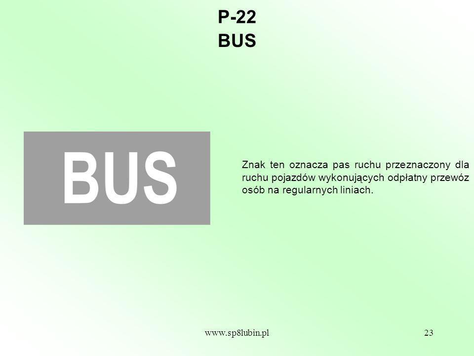 www.sp8lubin.pl23 P-22 Znak ten oznacza pas ruchu przeznaczony dla ruchu pojazdów wykonujących odpłatny przewóz osób na regularnych liniach.