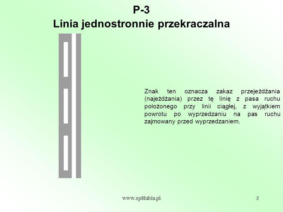www.sp8lubin.pl4 P-4 Znak ten rozdziela pasy ruchu o kierunkach przeciwnych i oznacza zakaz najeżdżania (przejeżdżania) przez tę linię.