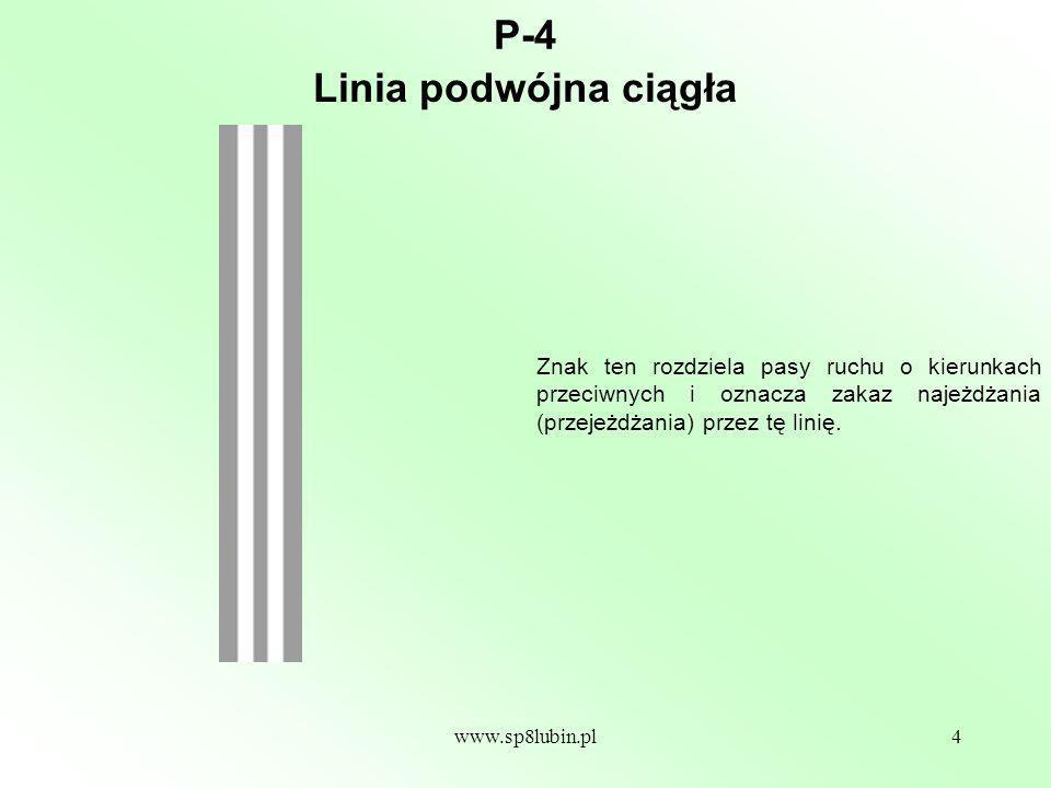 www.sp8lubin.pl5 P-5 Linia ta (znajdująca się między skrzyżowaniami po obu stronach pasa ruchu) oznacza pas o zmiennym kierunku ruchu otwieranym i zamykanym sygnałami świetlnymi.