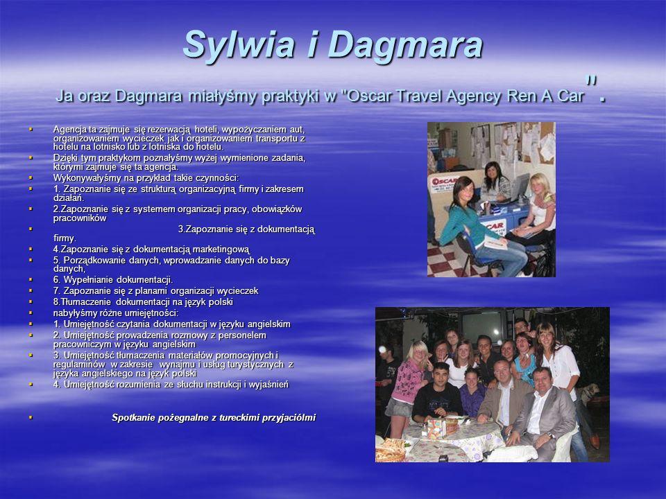 Sylwia i Dagmara Ja oraz Dagmara miałyśmy praktyki w Oscar Travel Agency Ren A Car .