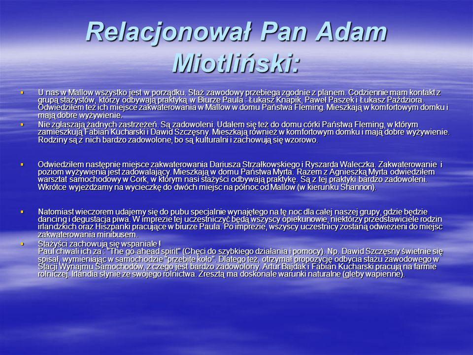Relacjonował Pan Adam Miotliński: U nas w Mallow wszystko jest w porządku.