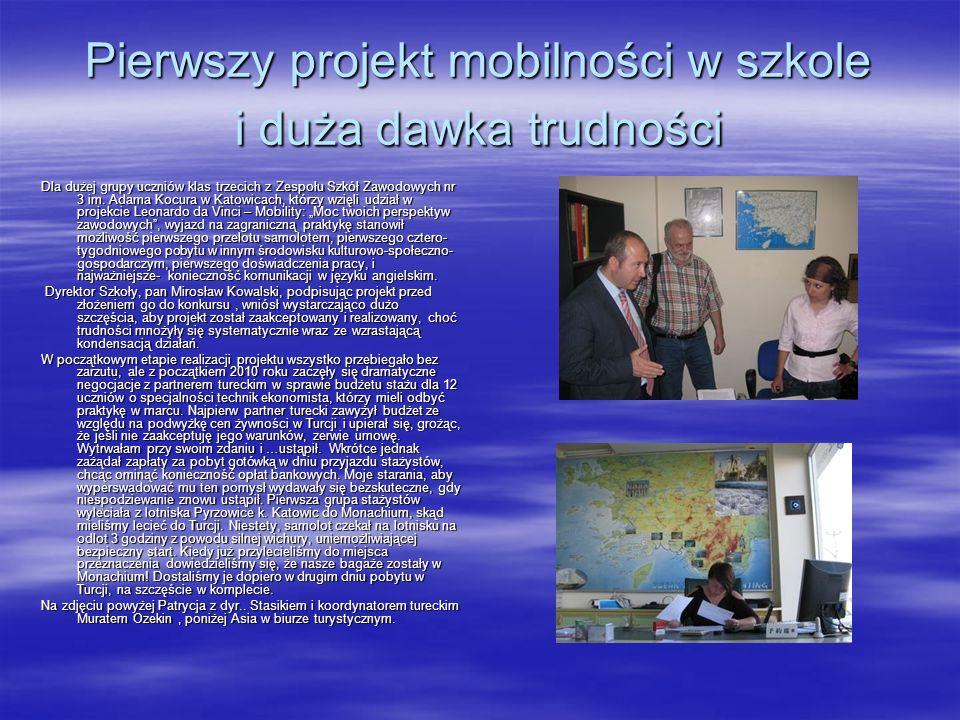 W projekcie dotychczas wzięli udział: Grupa I – 12 osób z III klasy o specjalności technik ekonomista realizowało swój staż w Turcji w miejscowości Fethiye w marcu 2010r..