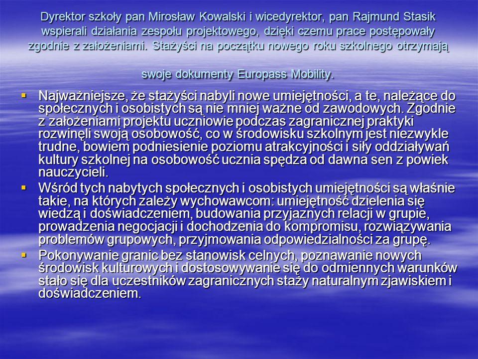 Dyrektor szkoły pan Mirosław Kowalski i wicedyrektor, pan Rajmund Stasik wspierali działania zespołu projektowego, dzięki czemu prace postępowały zgodnie z założeniami.