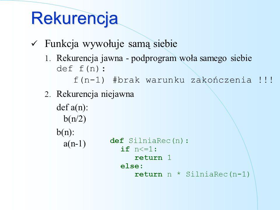 Rekurencja Funkcja wywołuje samą siebie 1. Rekurencja jawna - podprogram woła samego siebie def f(n): f(n-1) #brak warunku zakończenia !!! 2. Rekurenc
