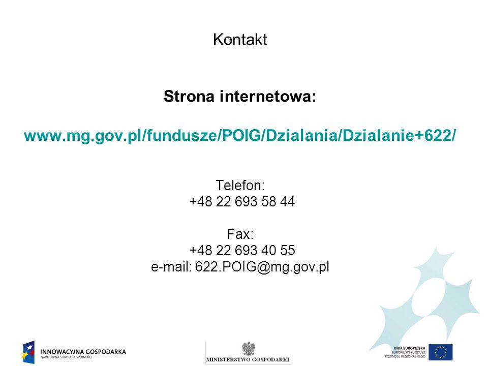 Kontakt Strona internetowa: www.mg.gov.pl/fundusze/POIG/Dzialania/Dzialanie+622/ Telefon: +48 22 693 58 44 Fax: +48 22 693 40 55 e-mail: 622.POIG@mg.gov.pl