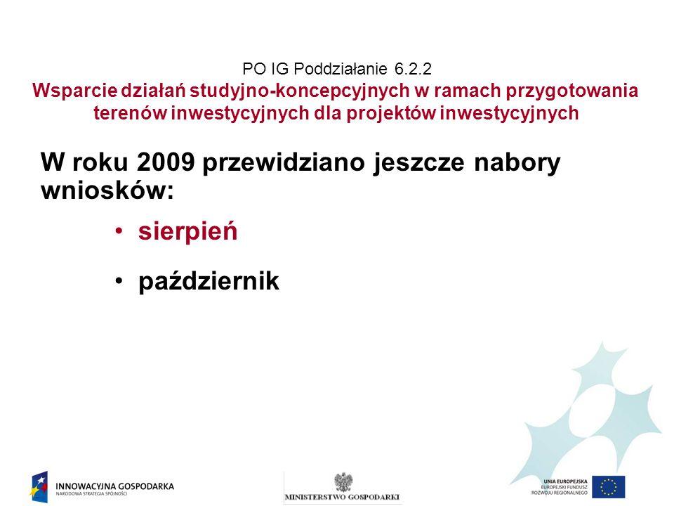W roku 2009 przewidziano jeszcze nabory wniosków: sierpień październik PO IG Poddziałanie 6.2.2 Wsparcie działań studyjno-koncepcyjnych w ramach przygotowania terenów inwestycyjnych dla projektów inwestycyjnych