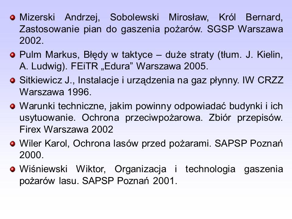 Mizerski Andrzej, Sobolewski Mirosław, Król Bernard, Zastosowanie pian do gaszenia pożarów. SGSP Warszawa 2002. Pulm Markus, Błędy w taktyce – duże st