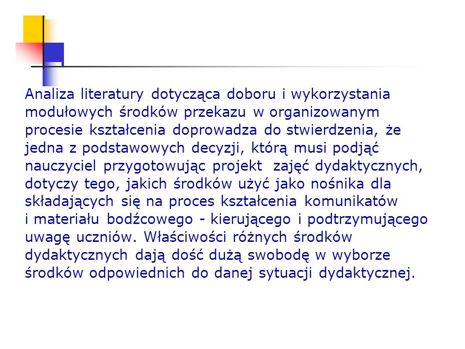 Analiza literatury dotycząca doboru i wykorzystania modułowych środków przekazu w organizowanym procesie kształcenia doprowadza do stwierdzenia, że je
