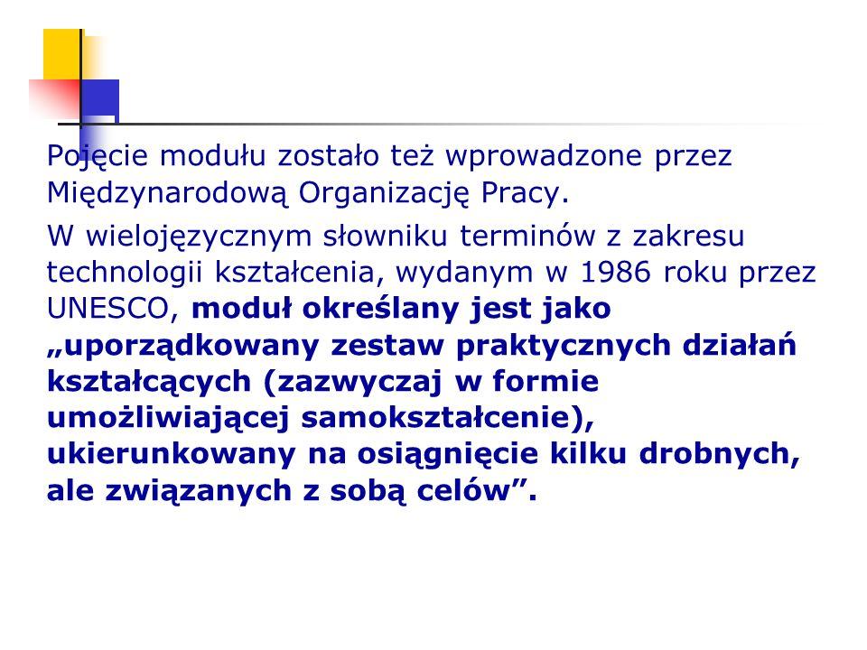 Pojęcie modułu zostało też wprowadzone przez Międzynarodową Organizację Pracy. W wielojęzycznym słowniku terminów z zakresu technologii kształcenia, w