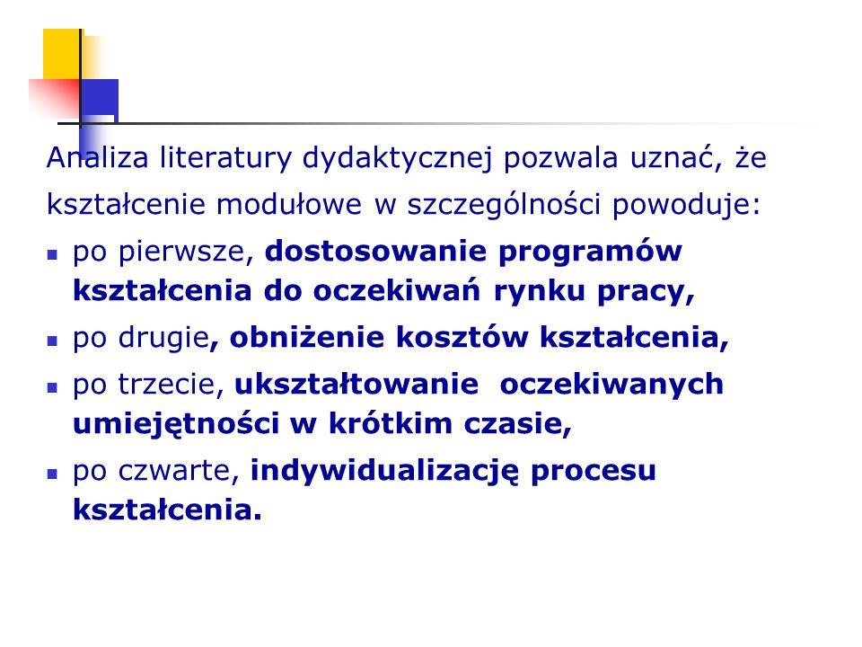 Analiza literatury dydaktycznej pozwala uznać, że kształcenie modułowe w szczególności powoduje: po pierwsze, dostosowanie programów kształcenia do oc