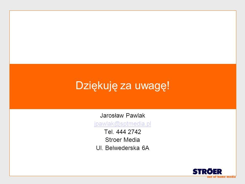 Dziękuję za uwagę! Jarosław Pawlak jpawlak@sptmedia.pl Tel. 444 2742 Stroer Media Ul. Belwederska 6A