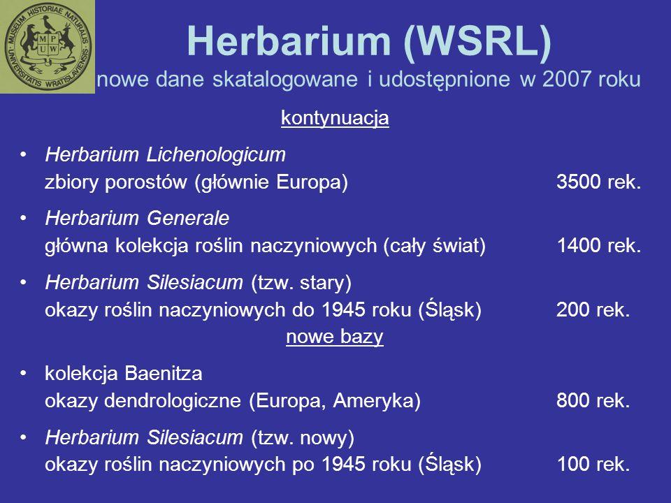 Herbarium (WSRL) nowe dane skatalogowane i udostępnione w 2007 roku kontynuacja Herbarium Lichenologicum zbiory porostów (głównie Europa)3500 rek. Her