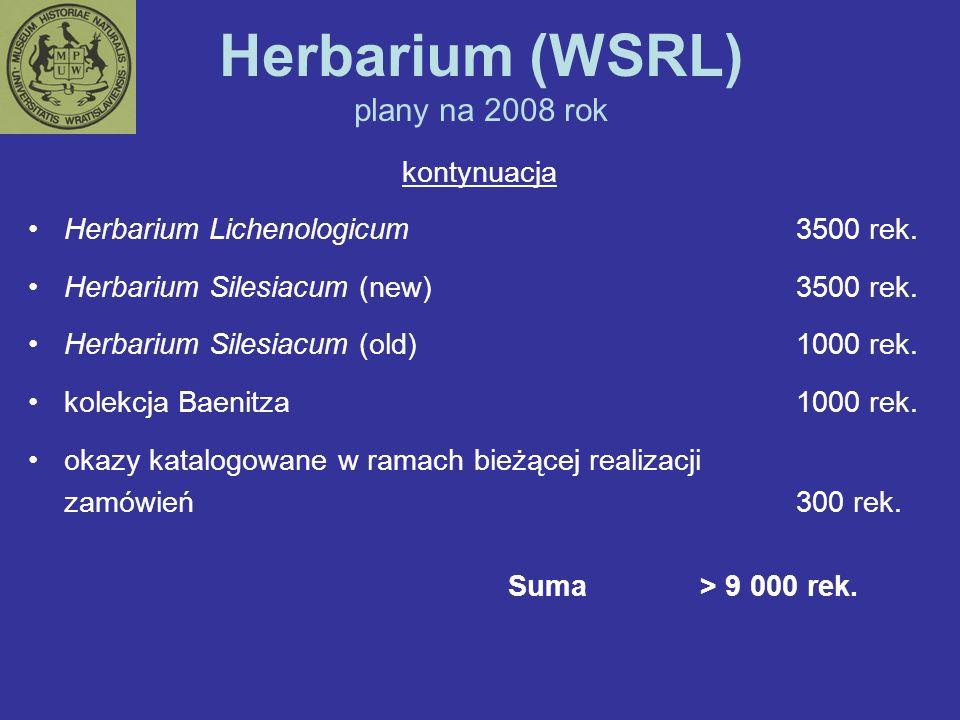 Herbarium (WSRL) plany na 2008 rok kontynuacja Herbarium Lichenologicum3500 rek. Herbarium Silesiacum (new) 3500 rek. Herbarium Silesiacum (old) 1000