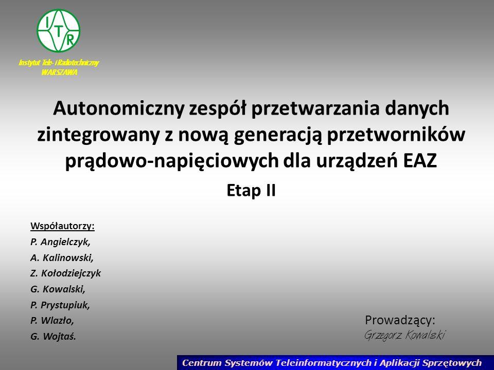 Instytut Tele- i Radiotechniczny WARSZAWA Autonomiczny zespół przetwarzania danych zintegrowany z nową generacją przetworników prądowo-napięciowych dl