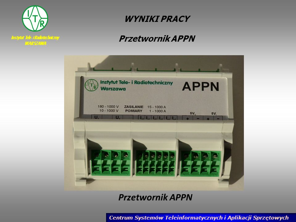 Instytut Tele- i Radiotechniczny WARSZAWA Centrum Systemów Teleinformatycznych i Aplikacji Sprzętowych WYNIKI PRACY Przetwornik APPN