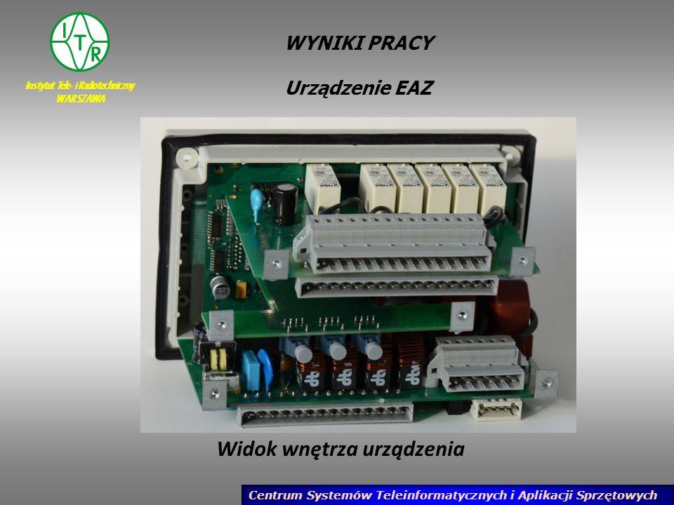 Instytut Tele- i Radiotechniczny WARSZAWA Centrum Systemów Teleinformatycznych i Aplikacji Sprzętowych WYNIKI PRACY Urządzenie EAZ Widok wnętrza urząd