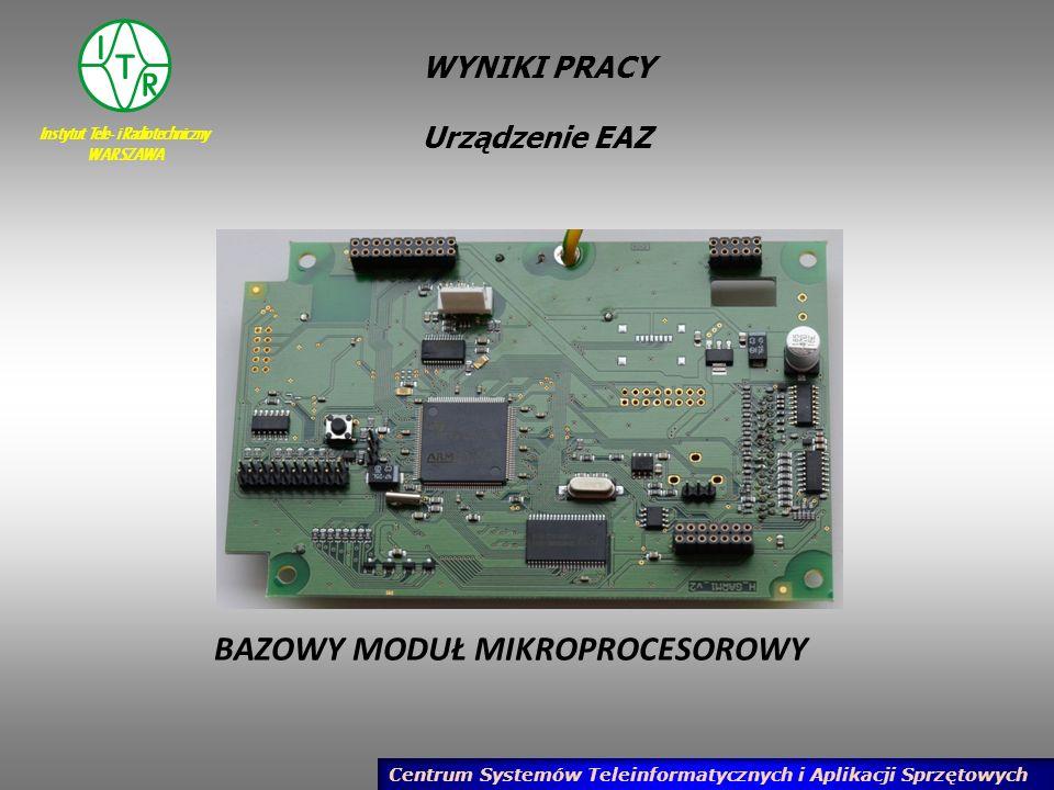 Instytut Tele- i Radiotechniczny WARSZAWA Centrum Systemów Teleinformatycznych i Aplikacji Sprzętowych WYNIKI PRACY Urządzenie EAZ BAZOWY MODUŁ MIKROP