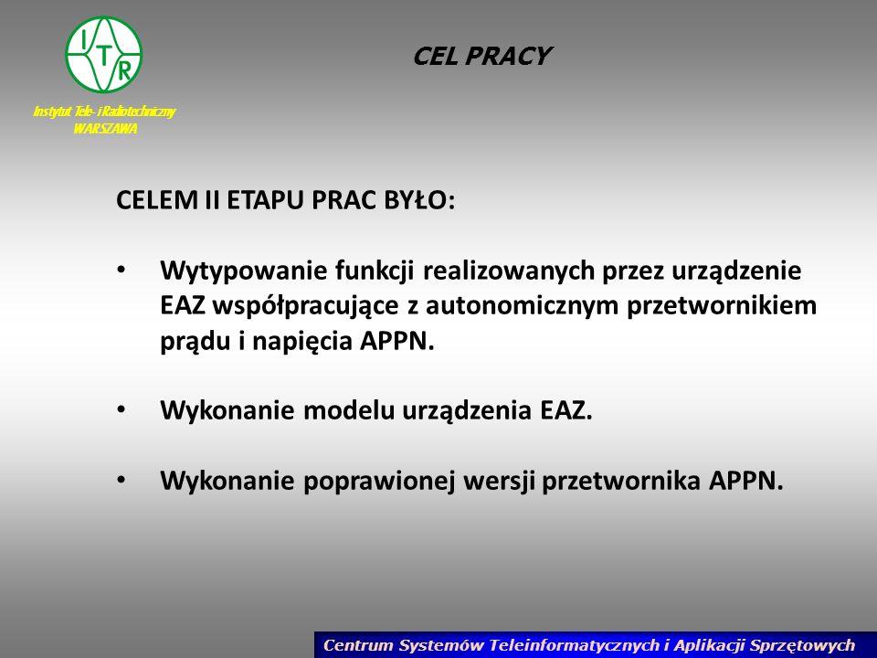 Instytut Tele- i Radiotechniczny WARSZAWA Centrum Systemów Teleinformatycznych i Aplikacji Sprzętowych CEL PRACY CELEM II ETAPU PRAC BYŁO: Wytypowanie