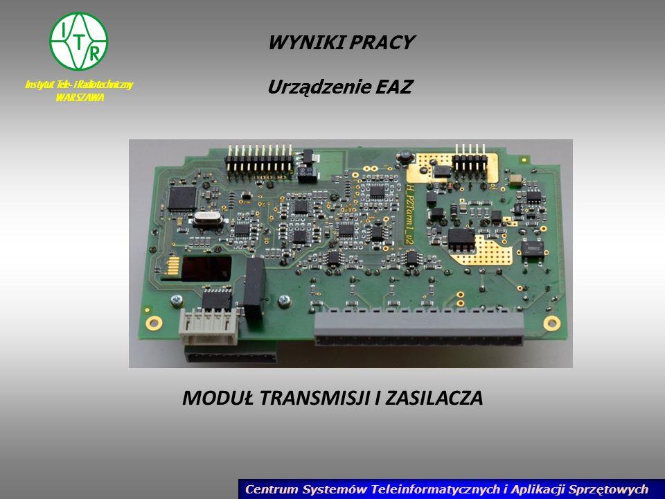 Instytut Tele- i Radiotechniczny WARSZAWA Centrum Systemów Teleinformatycznych i Aplikacji Sprzętowych WYNIKI PRACY Urządzenie EAZ MODUŁ TRANSMISJI I