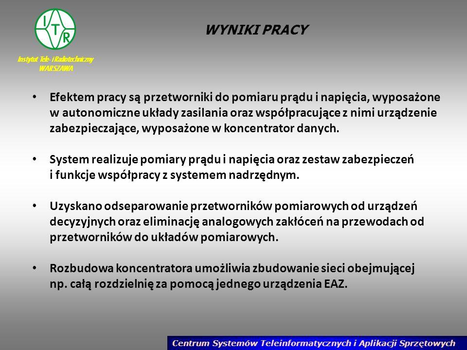 Instytut Tele- i Radiotechniczny WARSZAWA Centrum Systemów Teleinformatycznych i Aplikacji Sprzętowych PODSUMOWANIE W projekcie pracy statutowej zaplanowano wykonanie następujących prac: 4.